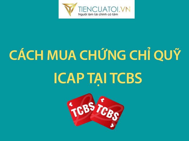 Cách Tham Gia Mua Chứng Chỉ Quỹ ICap Tại TCBS
